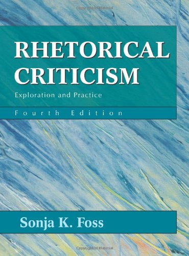 Rhetorical Criticism: Exploration and Practice: Foss, Sonja K.