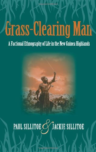 9781577666011: Grass-Clearing Man: A Factional Ethnography of Life in the New Guinea Highlands