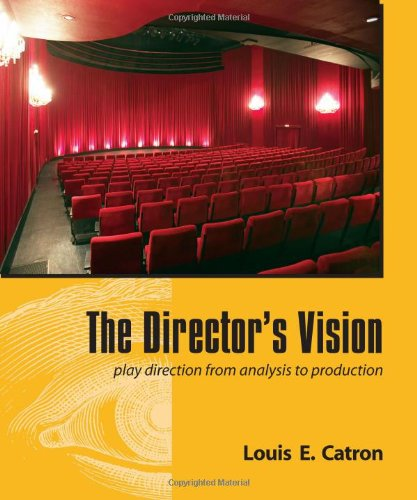 The Director's Vision: Play Direction from Analysis to Production: Louis E. Catron