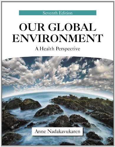 Our Global Environment: A Health Perspective: Anne Nadakavukaren