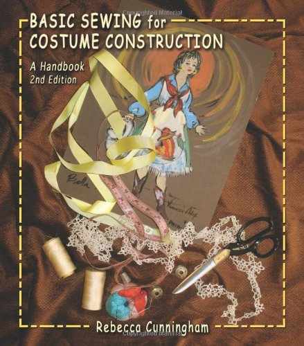 Basic Sewing for Costume Construction: A Handbook: Rebecca Cunningham
