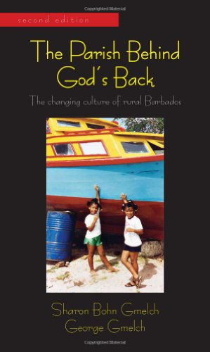 The Parish Behind God's Back: The Changing Culture of Rural Barbados, Second Edition (9781577667759) by Sharon Bohn Gmelch; George Gmelch