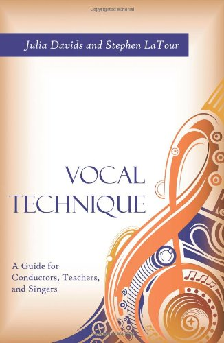 Vocal Technique: A Guide for Conductors, Teachers,: Julia Davids; Stephen