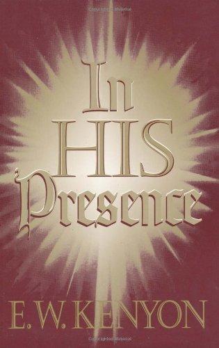 In His Presence: KENYON E W