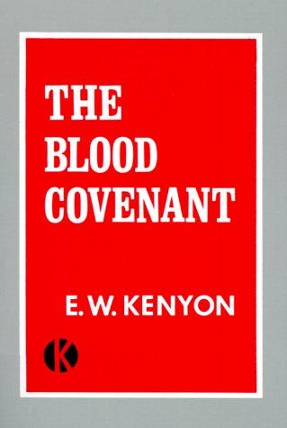 The Blood Covenant: W, KENYON E;