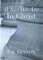9781577700753: WHAT WE ARE IN CHRIST by E.W. Kenyon