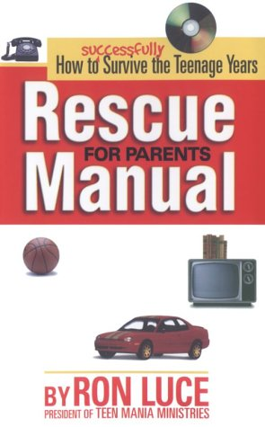 Rescue Manual for Parents: How to Successfully: Ron Luce, T.