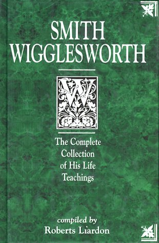9781577780243: Smith Wigglesworth: The Complete Collection of His Life Teachings