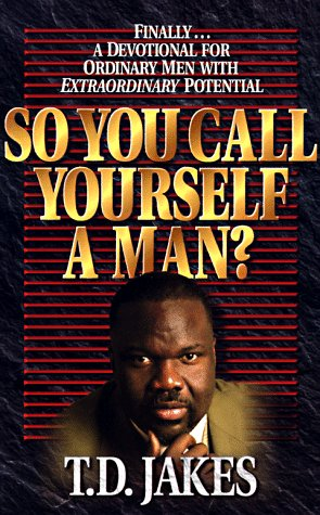 9781577780267: So You Call Yourself a Man?: Finally ... a Devotional for Ordinary Men with Extraordinary Potential