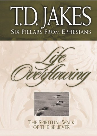 Life Overflowing: The Spiritual Walk of the: T. D. Jakes