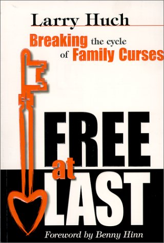 Free at Last: Breaking the Cycle of: Larry Huch; &