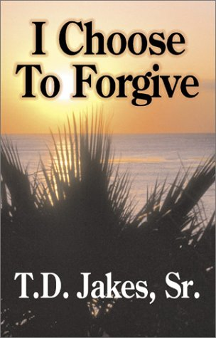 I Choose to Forgive! (9781577781943) by T. D. Jakes