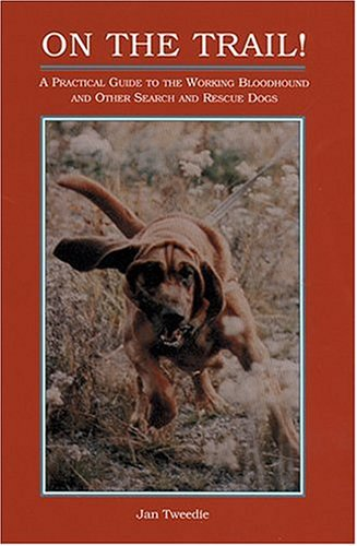 9781577790051: On the Trail!: A Practical Guide to the Working Bloodhound and Other Search and Rescue Dogs