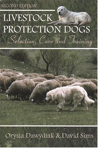Livestock Protection Dogs: Selection, Care, and Training: Orysia Dawydiak/ David