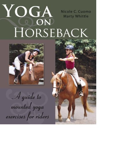 Yoga on Horseback: A Guide to Mounted Yoga Exercises for Riders: Nicole C. Cuomo