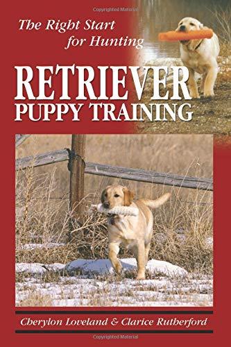 Retriever Puppy Training: The Right Start for Hunting: Loveland, Cherylon