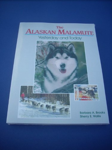 9781577791263: The Alaskan Malamute: Yesterday and Today