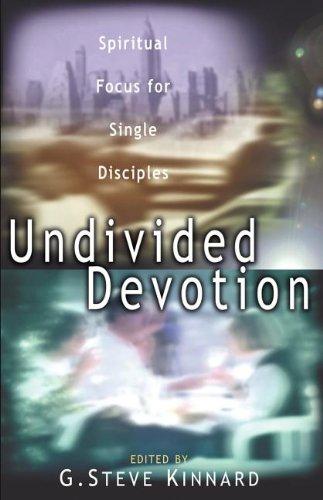 Undivided Devotion: Spiritual Focus For Single Disciples: G. Steve Kinnard