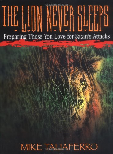9781577821847: The Lion Never Sleeps: Preparing Those You Love for Satan's Attacks