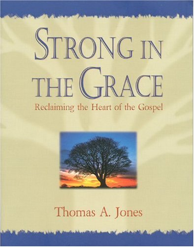 9781577821922: Strong in the Grace: Reclaiming the Heart of the Gospel