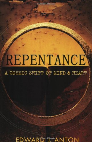 Repentance: A Cosmic Shift of Mind and Heart: Anton, Edward J