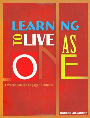 Learning to Live as One: A Workbook for Engaged Couples: Alexander, Randall