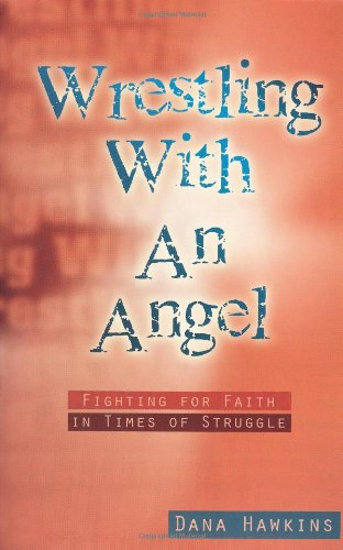 9781577822530: Wrestling with an Angel: Fighting for Faith in Times of Struggle