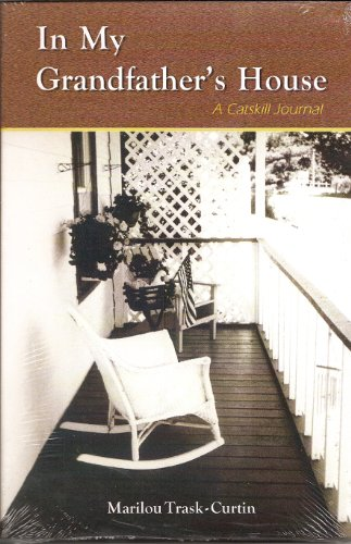 In My Grandfather's House: A Catskill Journal: Marilou Trask-Curtin