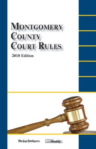 Montgomery County Court Rules: 2010 Edition: The Legal Intelligencer