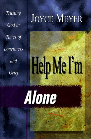 Help Me I'm Alone: Trusting in God in Times of Loneliness and Grief (9781577940166) by Joyce Meyer