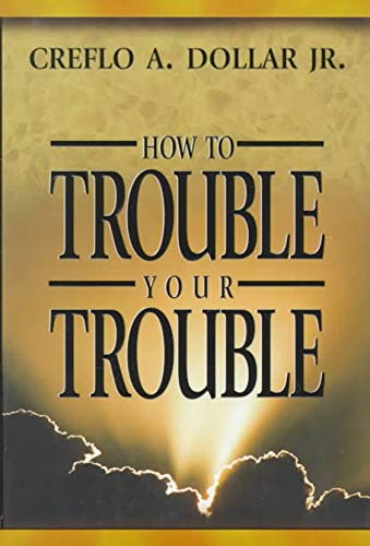 9781577940616: How to Trouble Your Trouble