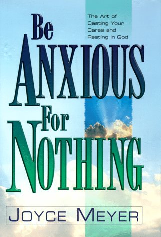 9781577941064: Be Anxious for Nothing: Art of Casting Your Cares and Resting in God