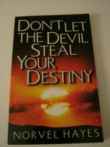 Don't Let the Devil Steal Your Destiny: Norvel Hayes