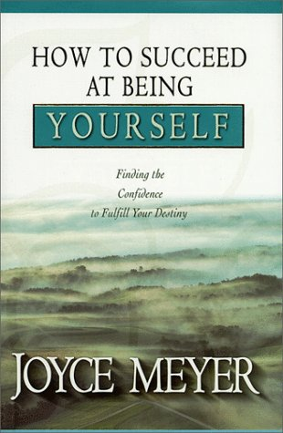 How to Succeed at Being Yourself: Finding the Confidence to Fulfill Your Destiny (1577941640) by Joyce Meyer