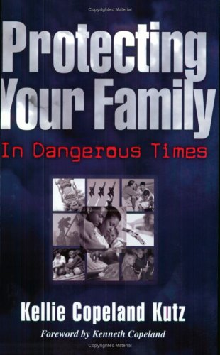 Protecting Your Family in Dangerous Times: Kutz, Kellie Copeland,