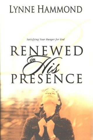 Renewed in His Presence: Satisfying Your Hunger for God (1577942779) by Lynne Hammond