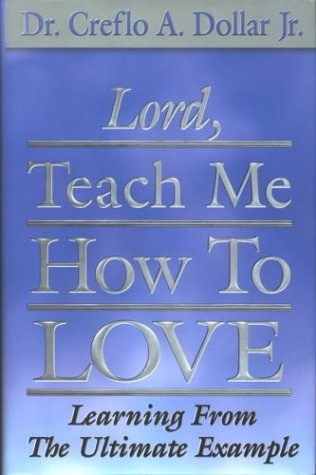 Lord, Teach Me How to Love: Learning: Creflo A. Dollar