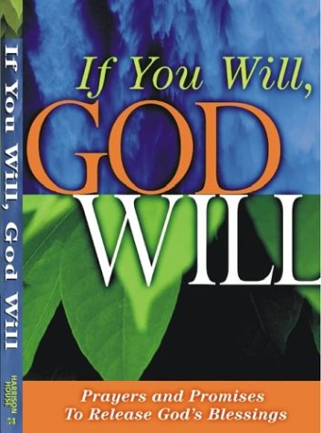 If You Will, God Will: Prayers and Promises to Release God's Blessings (1577943147) by Harrison House