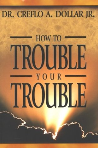 9781577943426: How to Trouble Your Trouble