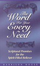 The Word for Your Every Need: Scriptural Promises for the Spirit-Filled Believer (9781577943518) by Harrison House