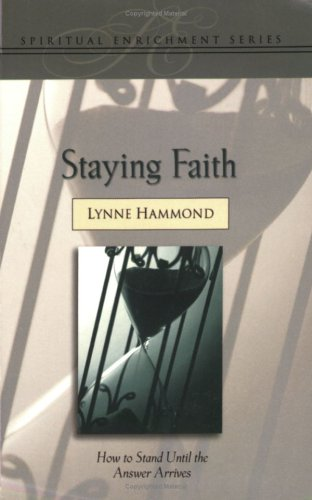 Staying Faith: How to Stand Until the Answer Arrives (Spiritual Enrichment) (1577943953) by Lynne Hammond