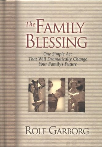 9781577944355: The Family Blessing: One Simple Act That Will Dramatically Change Your Family's Future