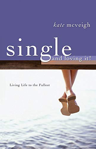 Single and Loving It!: Living Life to the Fullest (Paperback)