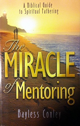 9781577944522: The Miracle of Mentoring: A Biblical Guide to Spiritual Fathering