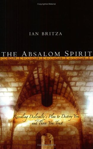 The Absalom Spirit: Revealing Disloyalty's Plan to Destroy You and Those You Trust: Ian M. ...
