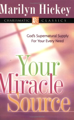 Your Miracle Source: God's Supernatural Supply for: Marilyn Hickey