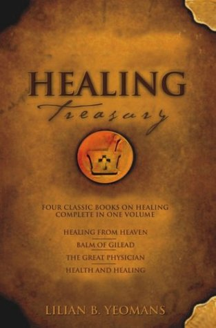 Healing Treasury: Four Classic Books on Healing, Complete in One Volume: Yeomans, Lilian