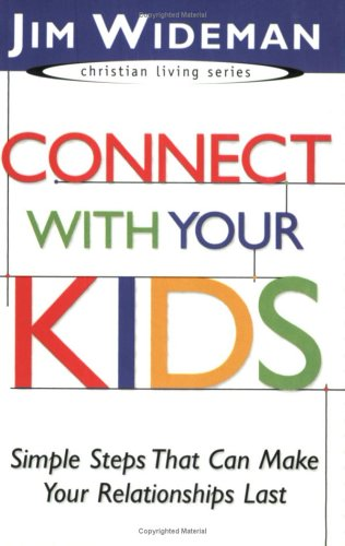 9781577946403: Connect with Your Kids: Simple Steps that Can Make Your Relationships Last (Christian Living)