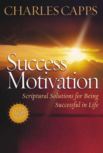Success Motivation: Scriptural Solutions for Being Successful in Life (1577946677) by Charles Capps