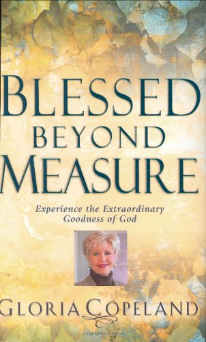 9781577946816: Blessed Beyond Measure: Experience the Extraordinary Goodness of God